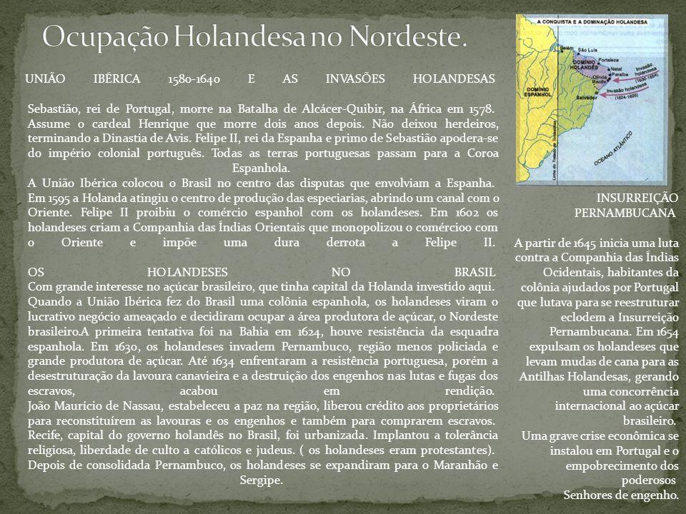 UNIÃO IBÉRICA 1580-1640 E AS INVASÕES HOLANDESAS Sebastião, rei de Portugal, morre na Batalha de Alcácer-Quibir, na África em 1578. Assume o cardeal H