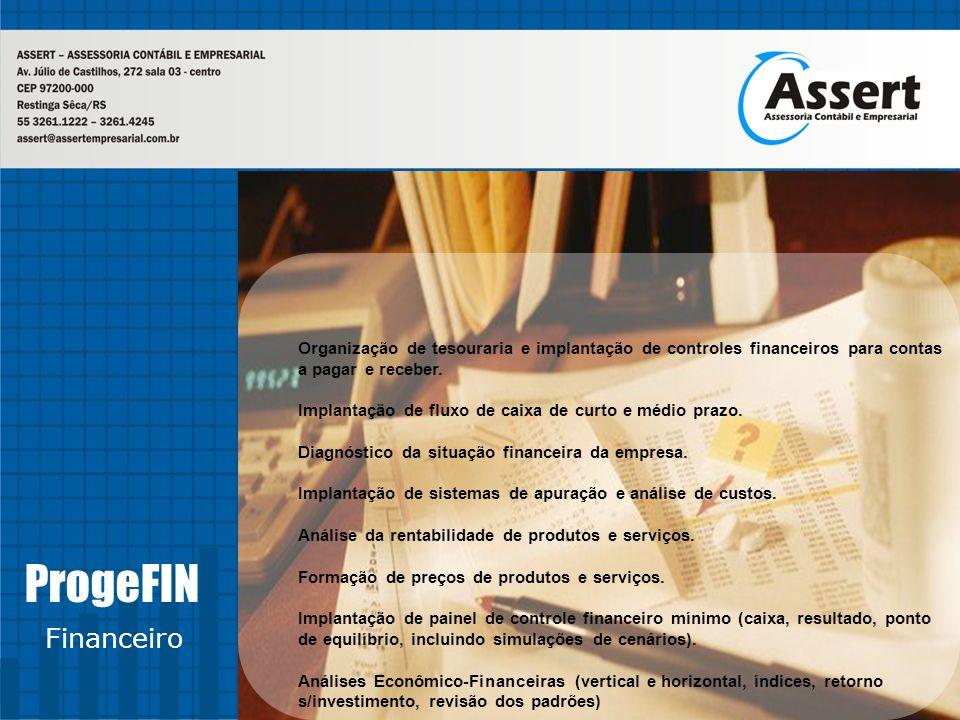 ProgeFIN Financeiro Organização de tesouraria e implantação de controles financeiros para contas a pagar e receber. Implantação de fluxo de caixa de c