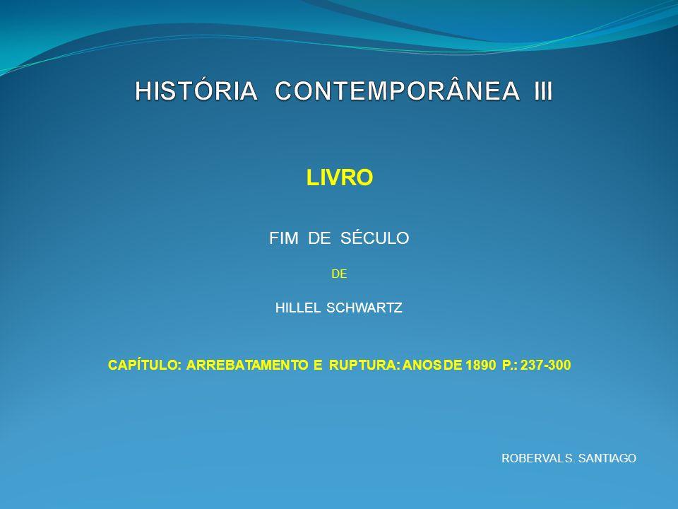 LIVRO FIM DE SÉCULO DE HILLEL SCHWARTZ CAPÍTULO: ARREBATAMENTO E RUPTURA: ANOS DE 1890 P.: 237-300 ROBERVAL S.