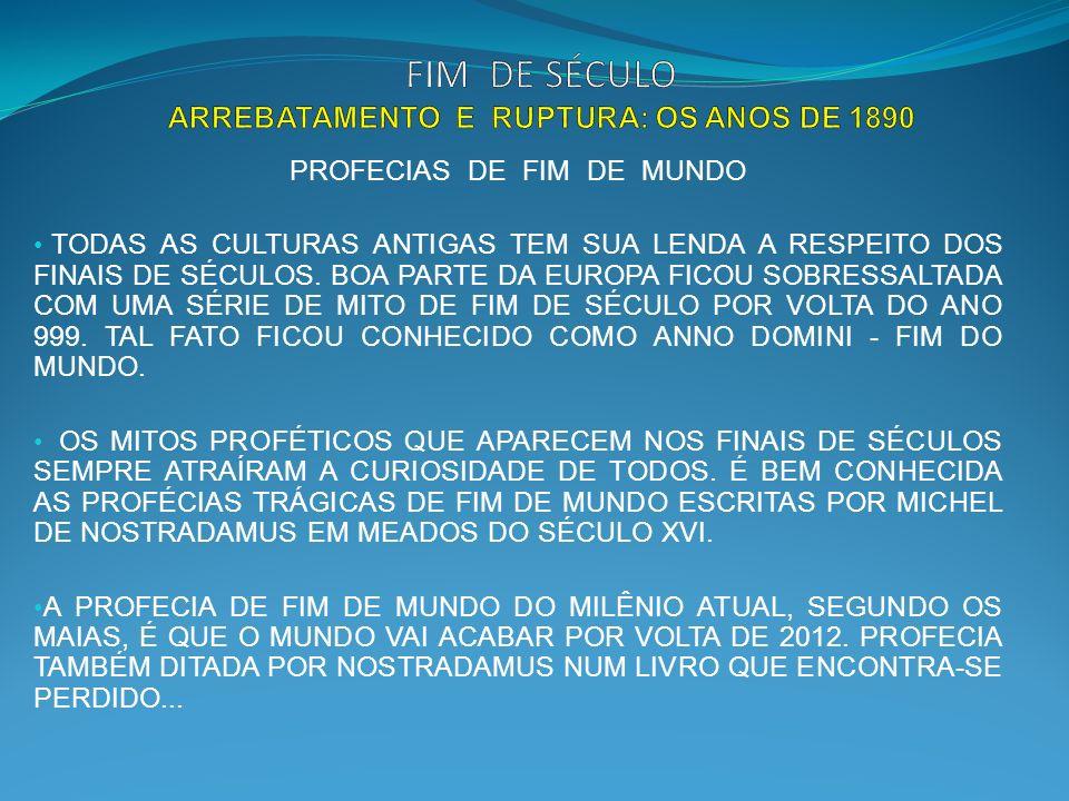 PROFECIAS DE FIM DE MUNDO TODAS AS CULTURAS ANTIGAS TEM SUA LENDA A RESPEITO DOS FINAIS DE SÉCULOS.