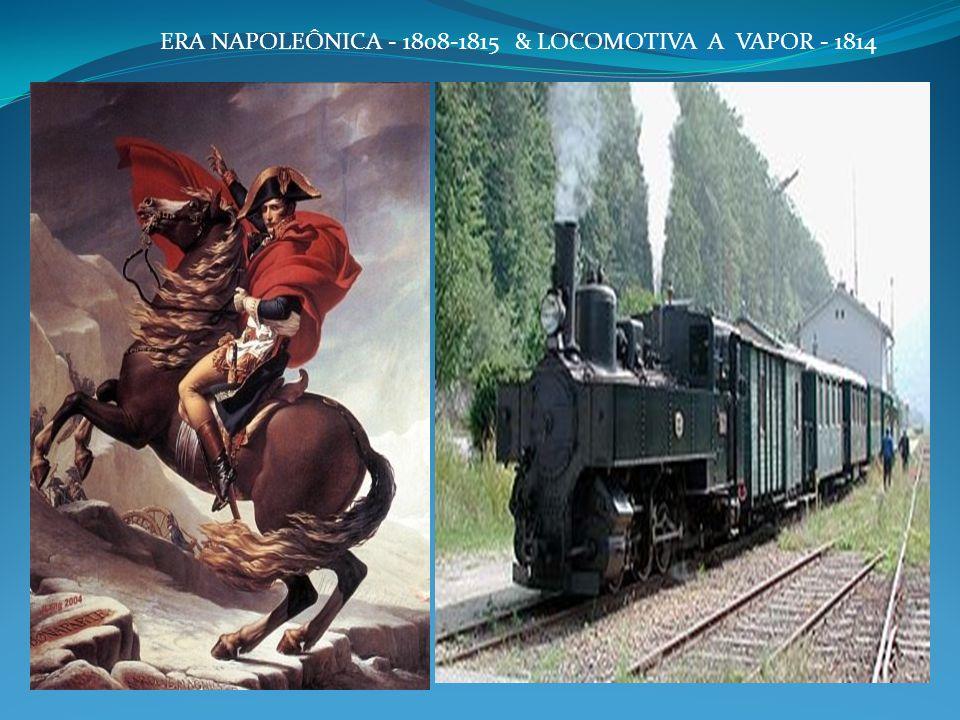 ERA NAPOLEÔNICA - 1808-1815 & LOCOMOTIVA A VAPOR - 1814