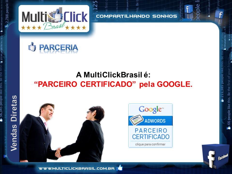 A MultiClickBrasil é: PARCEIRO CERTIFICADO pela GOOGLE.