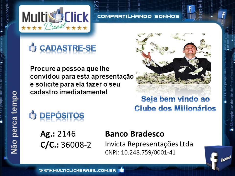 Banco Bradesco Invicta Representações Ltda CNPJ: 10.248.759/0001-41 Procure a pessoa que lhe convidou para esta apresentação e solicite para ela fazer o seu cadastro imediatamente.