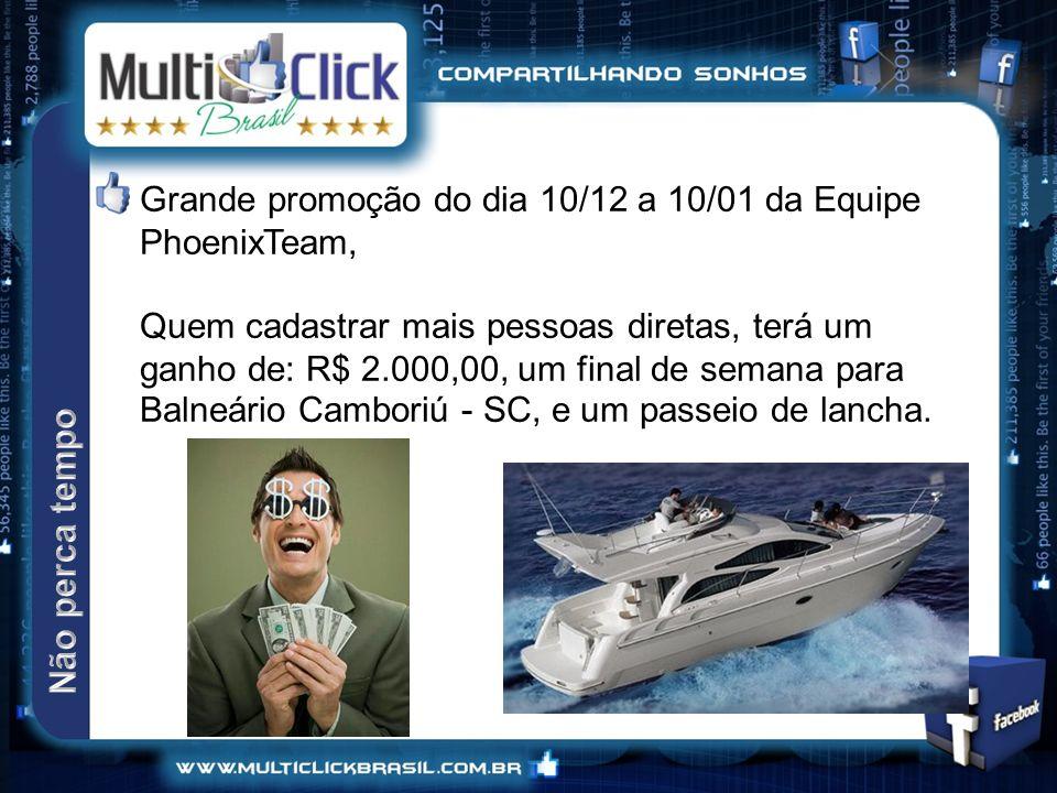 Grande promoção do dia 10/12 a 10/01 da Equipe PhoenixTeam, Quem cadastrar mais pessoas diretas, terá um ganho de: R$ 2.000,00, um final de semana para Balneário Camboriú - SC, e um passeio de lancha.