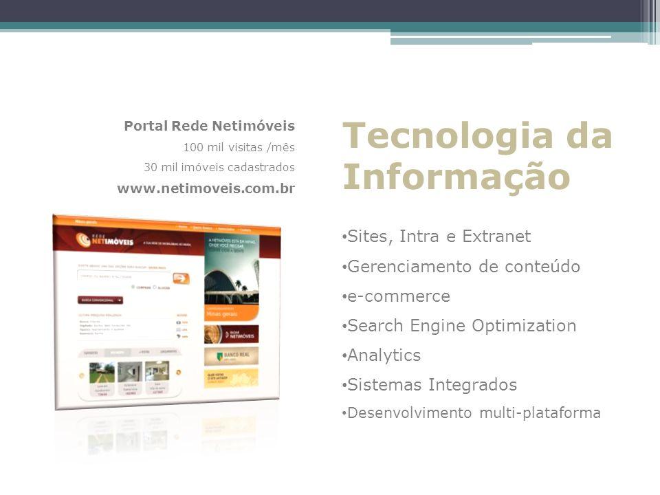 Tecnologia da Informação Sites, Intra e Extranet Gerenciamento de conteúdo e-commerce Search Engine Optimization Analytics Sistemas Integrados Desenvo