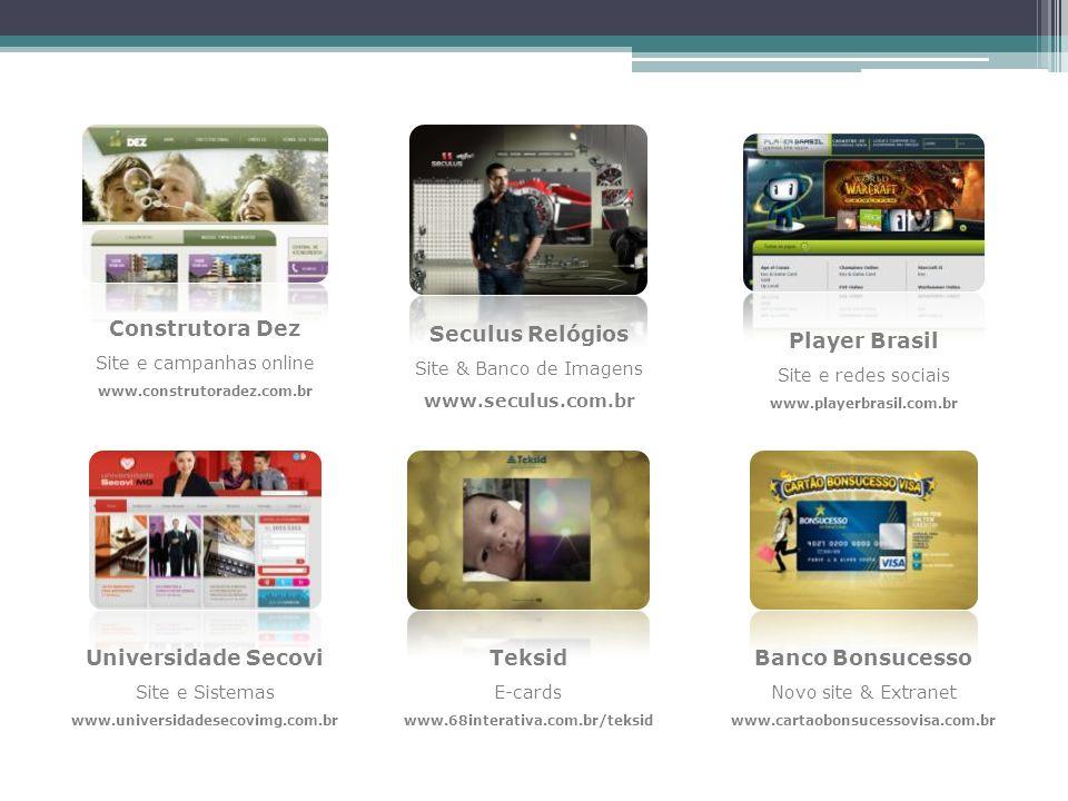 Seculus Relógios Site & Banco de Imagens www.seculus.com.br Universidade Secovi Site e Sistemas www.universidadesecovimg.com.br Teksid E-cards www.68i