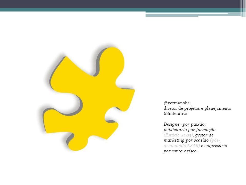 @germanobr diretor de projetos e planejamento 68interativa Designer por paixão, publicitário por formação (Estácio 2005), gestor de marketing por ocas