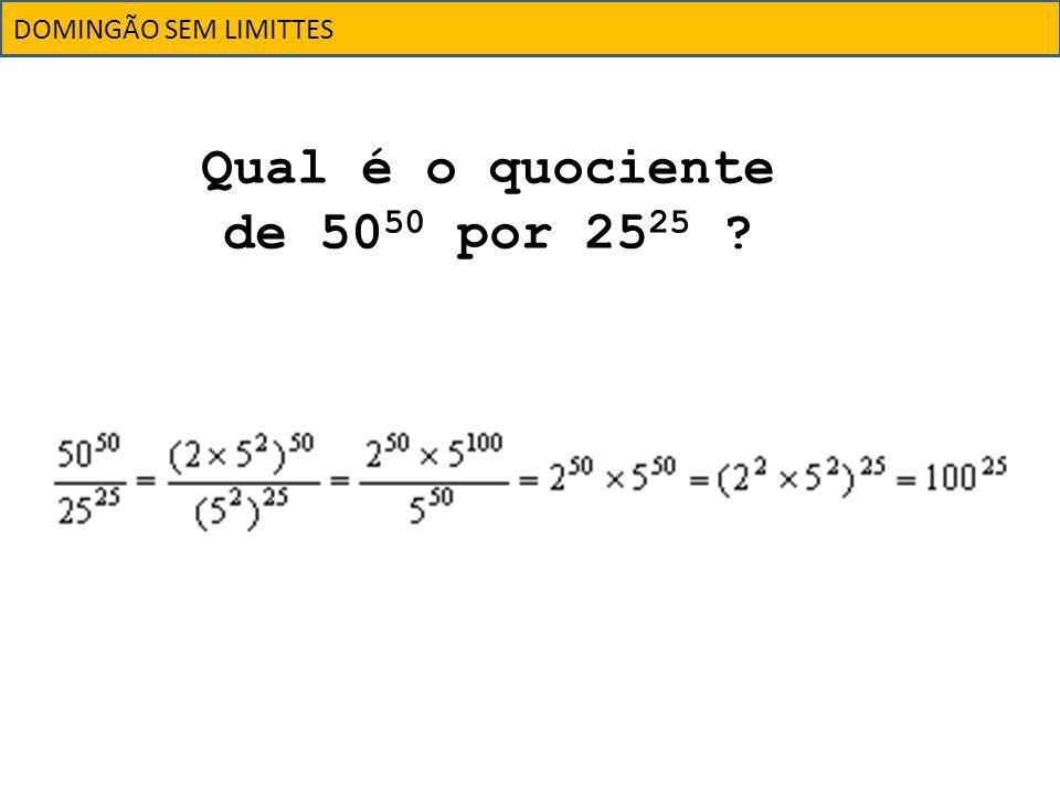DOMINGÃO SEM LIMITTES Qual é o quociente de 50 50 por 25 25 ?