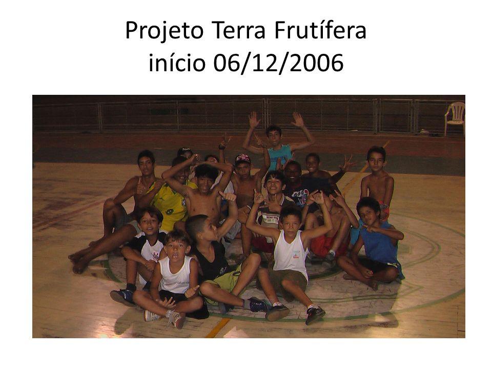 Projeto Terra Frutífera início 06/12/2006