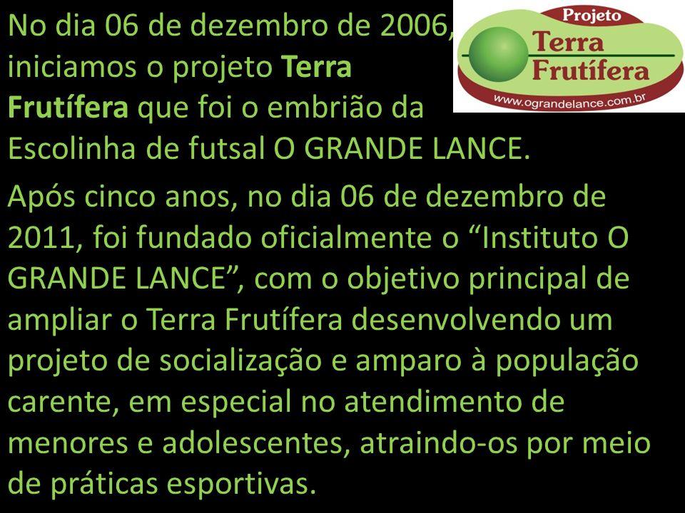 No dia 06 de dezembro de 2006, iniciamos o projeto Terra Frutífera que foi o embrião da Escolinha de futsal O GRANDE LANCE.