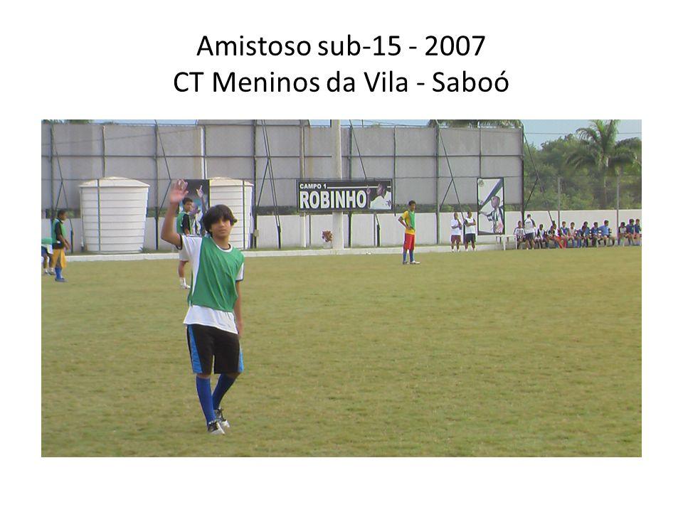 Amistoso sub-15 - 2007 CT Meninos da Vila - Saboó