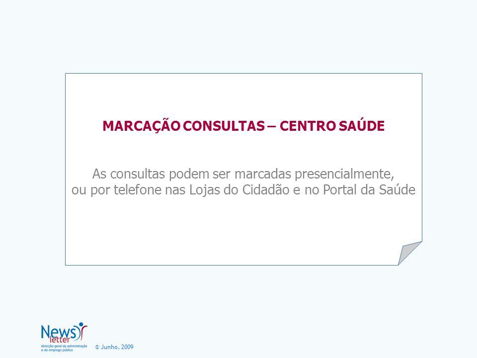 © Junho, 2009 MARCAÇÃO CONSULTAS – CENTRO SAÚDE As consultas podem ser marcadas presencialmente, ou por telefone nas Lojas do Cidadão e no Portal da S