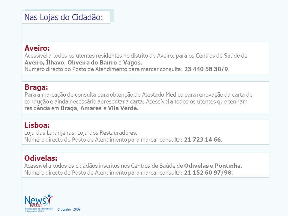 © Junho, 2009 Aveiro: Acessível a todos os utentes residentes no distrito de Aveiro, para os Centros de Saúde de Aveiro, Ílhavo, Oliveira do Bairro e