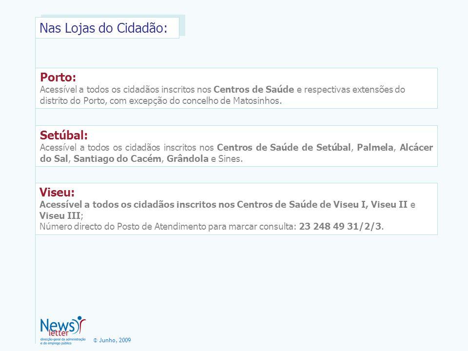 © Junho, 2009 As consultas podem igualmente ser marcadas on-line no Portal da Saúde: http://www.min-saude.pt/portal/http://www.min-saude.pt/portal/ no link: https://servicos.portaldasaude.pt/paginas/default.aspx)https://servicos.portaldasaude.pt/paginas/default.aspx onde deverá registar-se no serviço e-Agenda utilizando o seu n.º de utente do Serviço Nacional de Saúde ou o seu Cartão de Cidadão.