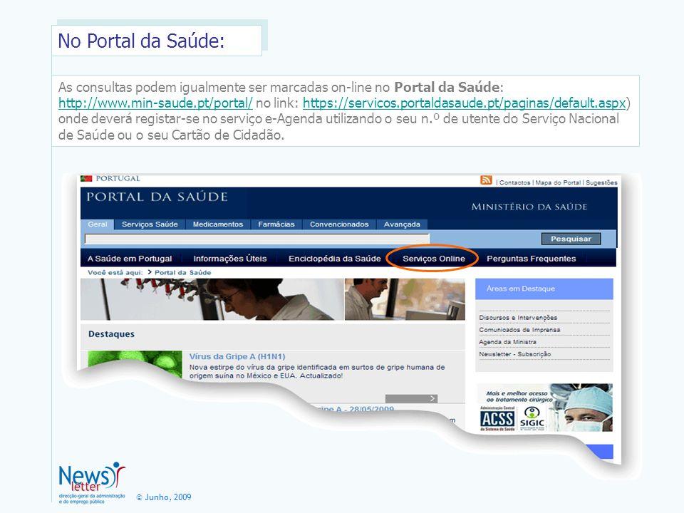 © Junho, 2009 As consultas podem igualmente ser marcadas on-line no Portal da Saúde: http://www.min-saude.pt/portal/http://www.min-saude.pt/portal/ no