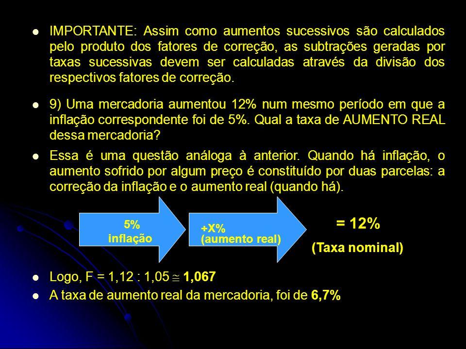 IMPORTANTE: Assim como aumentos sucessivos são calculados pelo produto dos fatores de correção, as subtrações geradas por taxas sucessivas devem ser c
