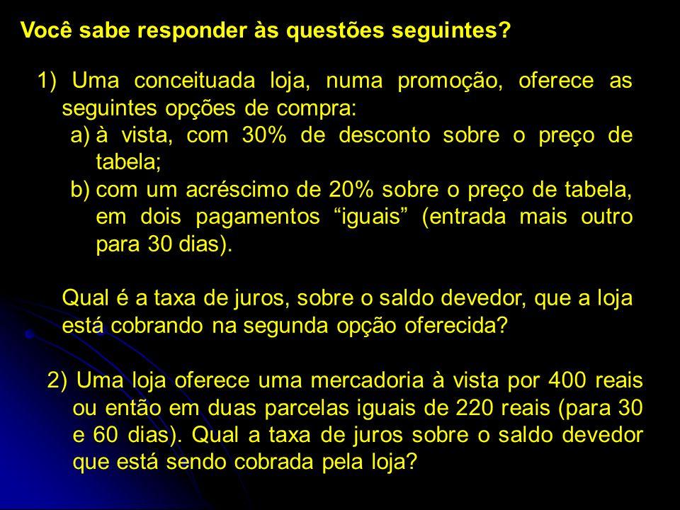 Você sabe responder às questões seguintes? 1) Uma conceituada loja, numa promoção, oferece as seguintes opções de compra: a)à vista, com 30% de descon