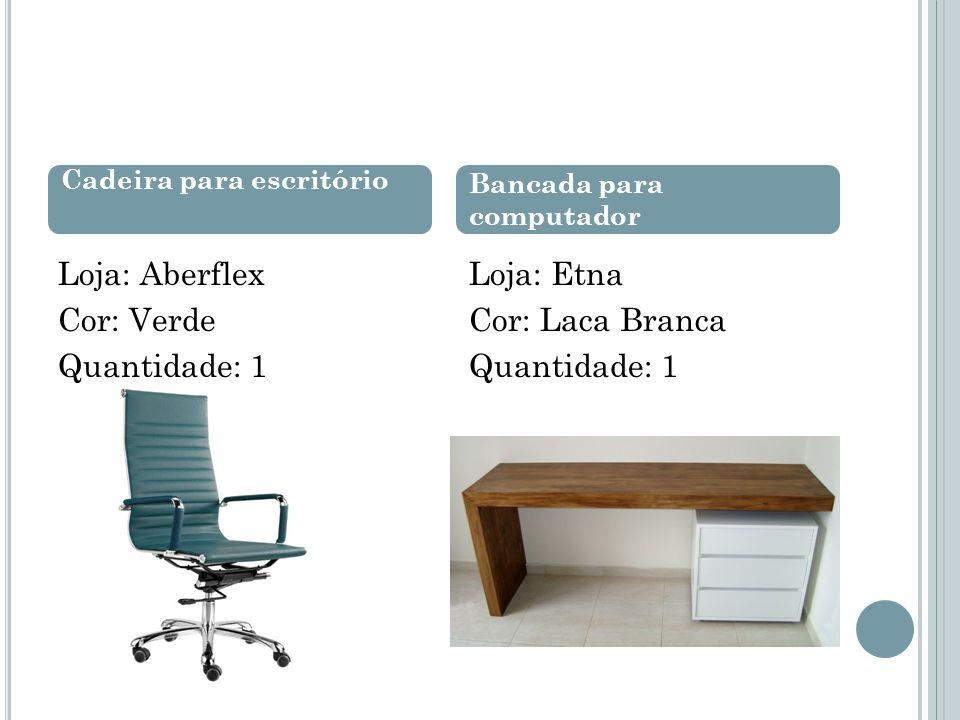 Loja: Aberflex Cor: Verde Quantidade: 1 Loja: Etna Cor: Laca Branca Quantidade: 1 Cadeira para escritório Bancada para computador