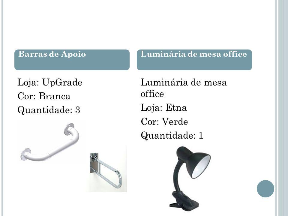 Loja: UpGrade Cor: Branca Quantidade: 3 Luminária de mesa office Loja: Etna Cor: Verde Quantidade: 1 Barras de ApoioLuminária de mesa office