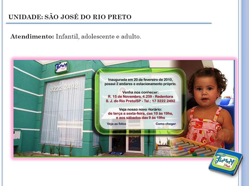 UNIDADE: SÃO JOSÉ DO RIO PRETO Atendimento: Infantil, adolescente e adulto.
