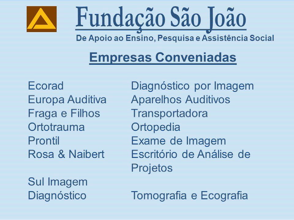 Empresas Conveniadas EcoradDiagnóstico por Imagem Europa AuditivaAparelhos Auditivos Fraga e FilhosTransportadora OrtotraumaOrtopedia ProntilExame de