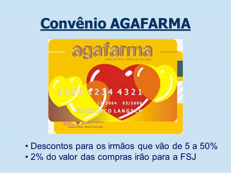 Convênio AGAFARMA Descontos para os irmãos que vão de 5 a 50% 2% do valor das compras irão para a FSJ