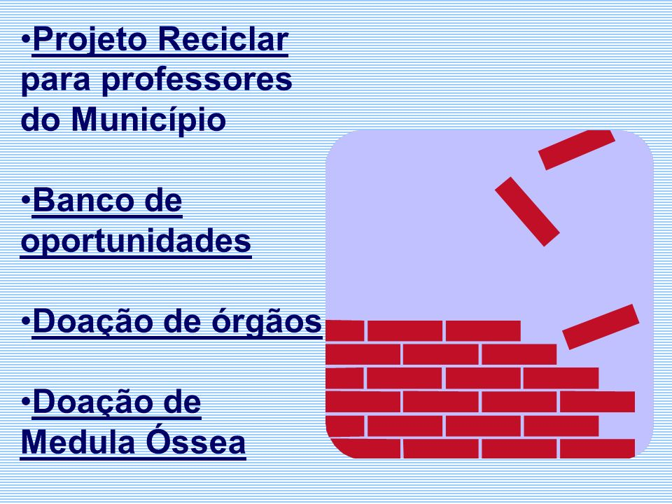 Projeto Reciclar para professores do Município Banco de oportunidades Doação de órgãos Doação de Medula Óssea