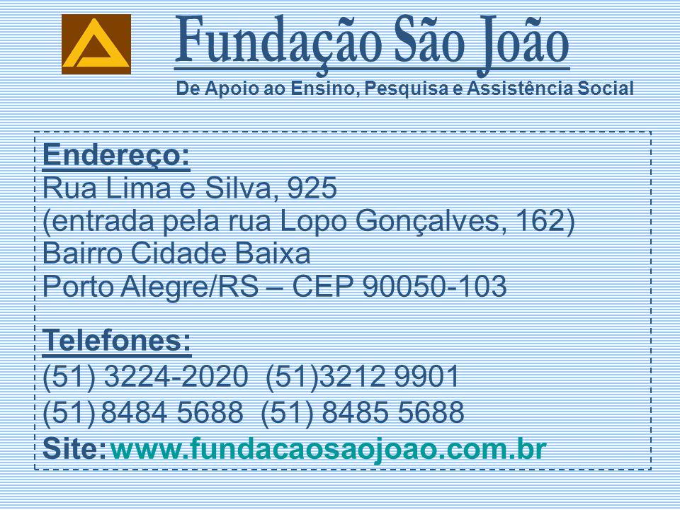 Endereço: Rua Lima e Silva, 925 (entrada pela rua Lopo Gonçalves, 162) Bairro Cidade Baixa Porto Alegre/RS – CEP 90050-103 Telefones: (51) 3224-2020 (