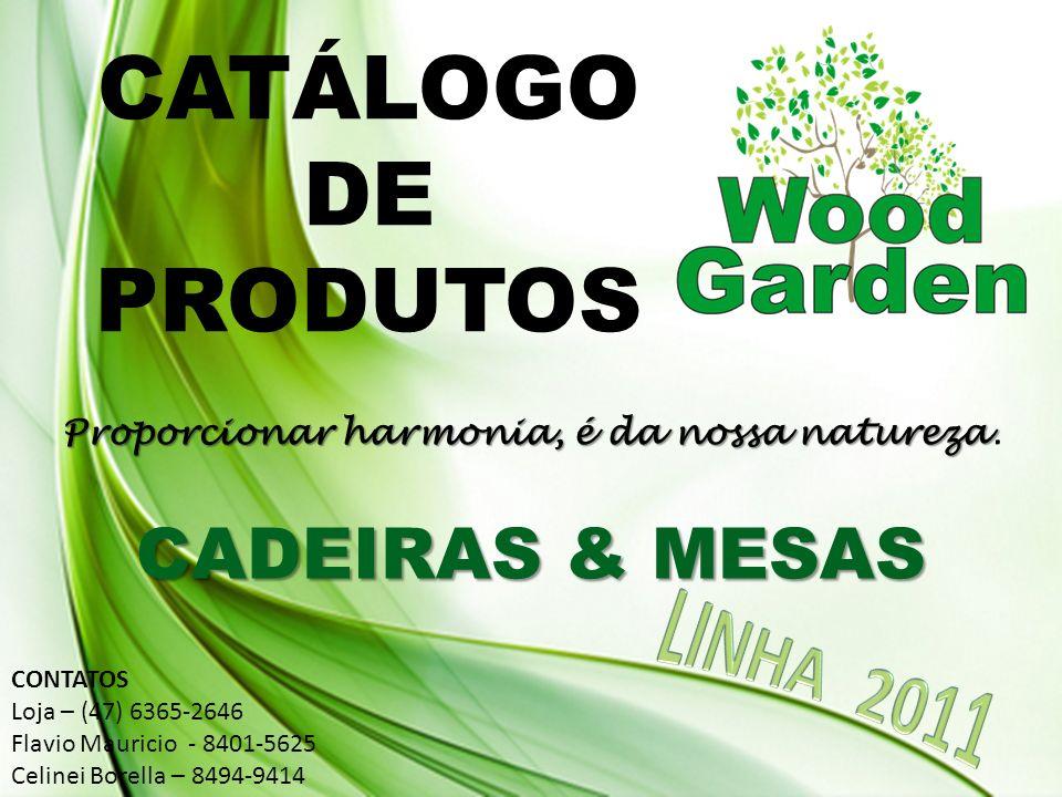 CONTATOS Loja (47) 6365-2646 – contato@wooodgarden.com.br Flavio Mauricio - 8401-5625 – mauricio@woodgarden.com.br Celinei Borella – 8494-9414 – vendas@woodgarden.com.br Rodovia SC 301 - nº 1190 São Bento do Sul - SC www.woodgardem.com.br