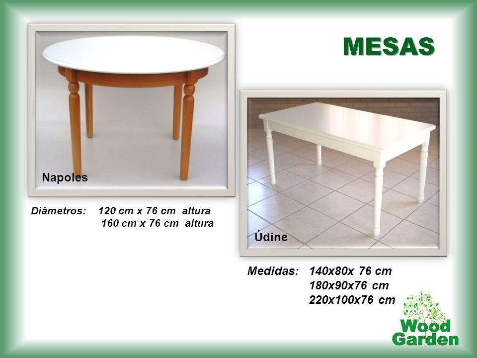 MESAS Diâmetros: Napoles Údine Medidas: 140x80x 76 cm 180x90x76 cm 220x100x76 cm 120 cm x 76 cm altura 160 cm x 76 cm altura