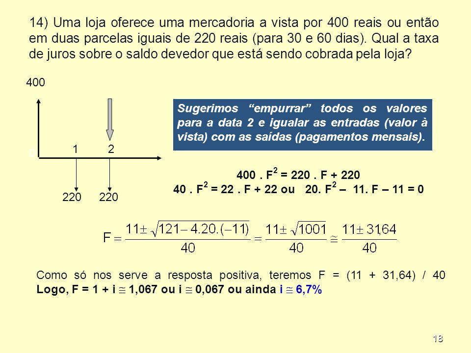 18 14) Uma loja oferece uma mercadoria a vista por 400 reais ou então em duas parcelas iguais de 220 reais (para 30 e 60 dias).