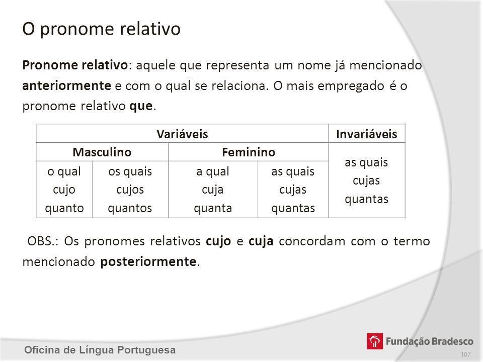 Oficina de Língua Portuguesa O pronome relativo Pronome relativo: aquele que representa um nome já mencionado anteriormente e com o qual se relaciona.