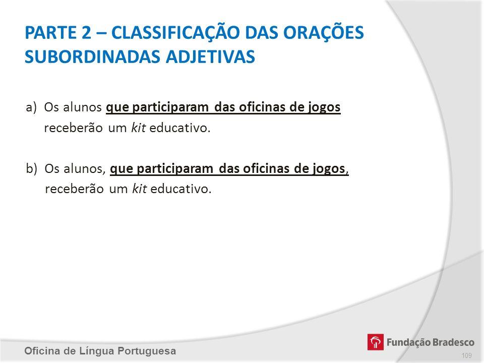 PARTE 2 – CLASSIFICAÇÃO DAS ORAÇÕES SUBORDINADAS ADJETIVAS Oficina de Língua Portuguesa a)Os alunos que participaram das oficinas de jogos receberão u