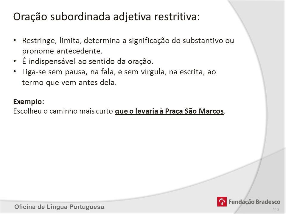 Oficina de Língua Portuguesa Oração subordinada adjetiva restritiva: Restringe, limita, determina a significação do substantivo ou pronome antecedente