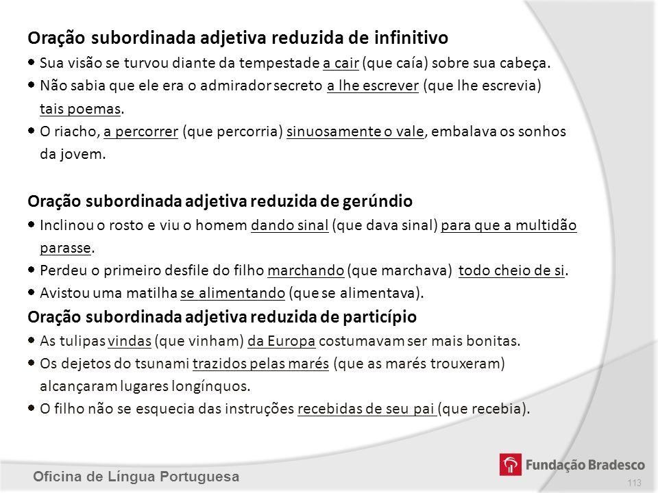 Oficina de Língua Portuguesa Oração subordinada adjetiva reduzida de infinitivo Sua visão se turvou diante da tempestade a cair (que caía) sobre sua c