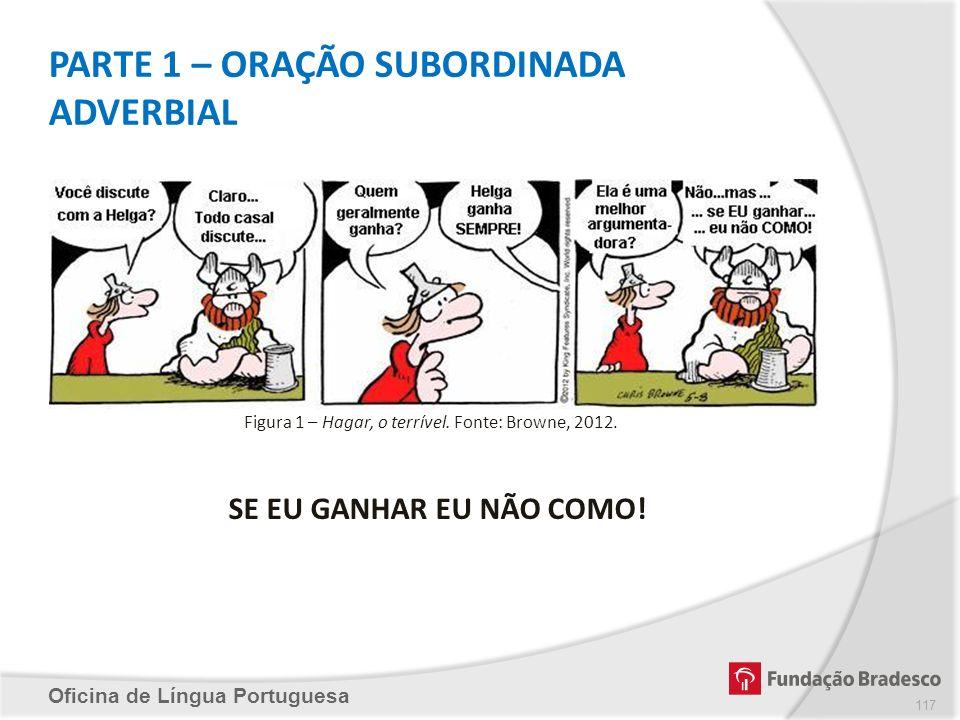 PARTE 1 – ORAÇÃO SUBORDINADA ADVERBIAL Oficina de Língua Portuguesa Figura 1 – Hagar, o terrível. Fonte: Browne, 2012. SE EU GANHAR EU NÃO COMO! 117