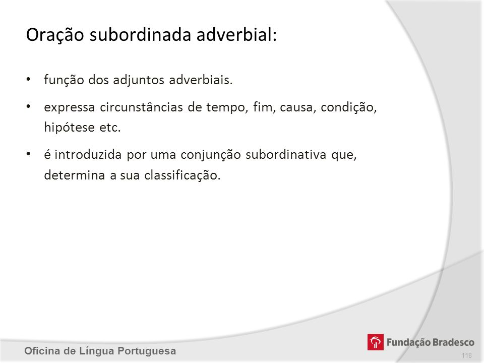 Oficina de Língua Portuguesa Oração subordinada adverbial: função dos adjuntos adverbiais. expressa circunstâncias de tempo, fim, causa, condição, hip