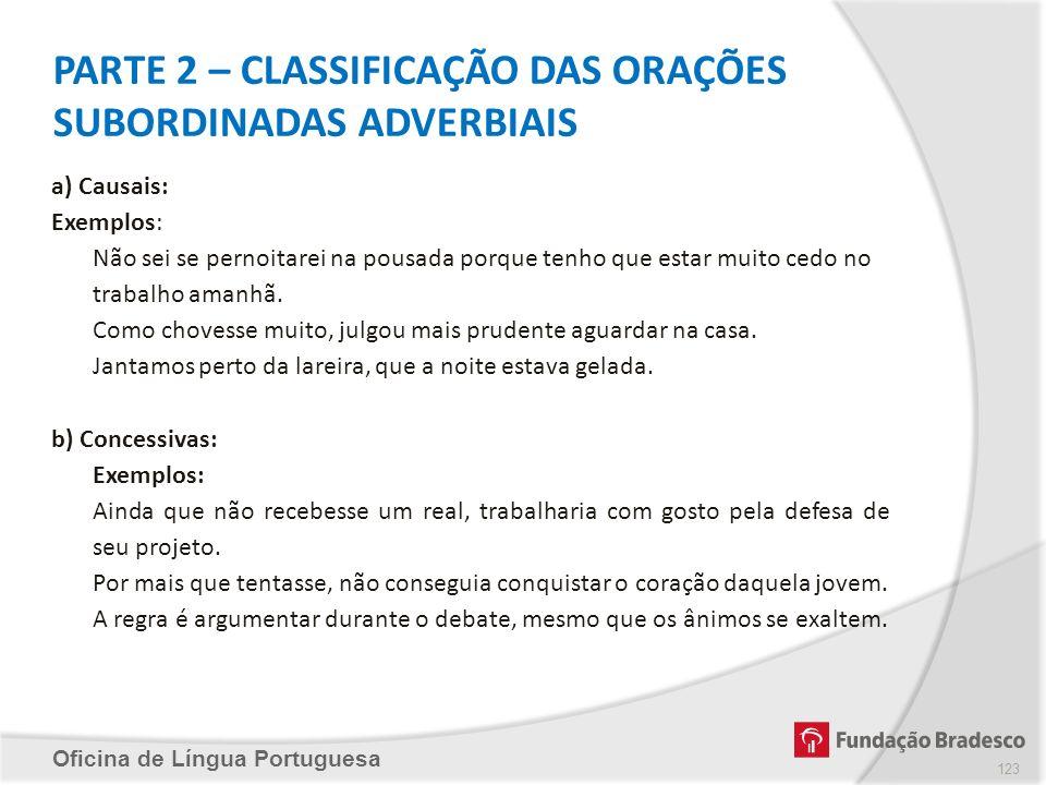 Oficina de Língua Portuguesa a) Causais: Exemplos: Não sei se pernoitarei na pousada porque tenho que estar muito cedo no trabalho amanhã. Como choves