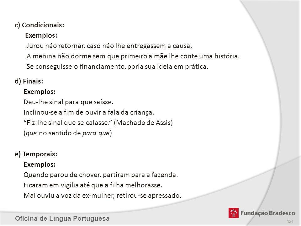 Oficina de Língua Portuguesa c) Condicionais: Exemplos: Jurou não retornar, caso não lhe entregassem a causa. A menina não dorme sem que primeiro a mã