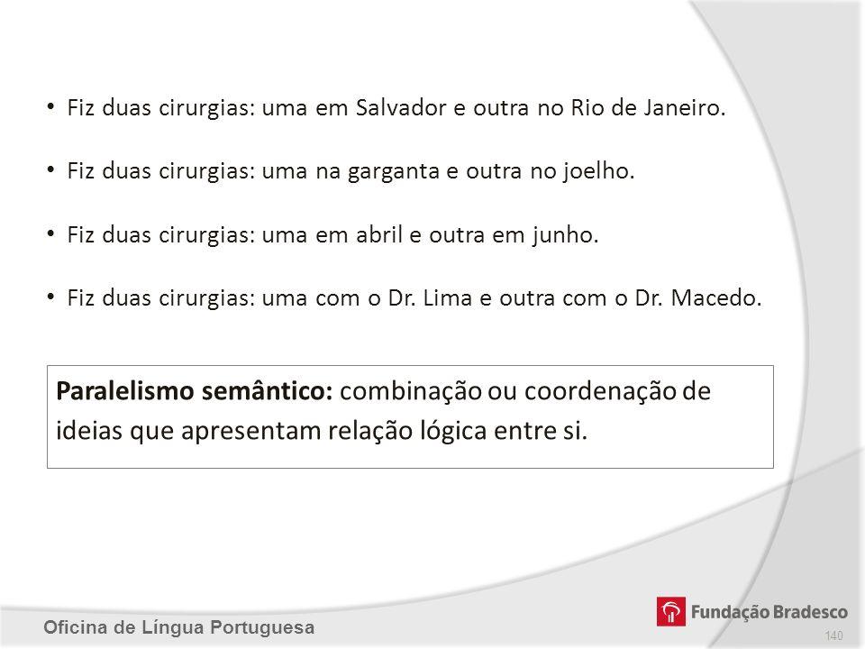 Oficina de Língua Portuguesa Fiz duas cirurgias: uma em Salvador e outra no Rio de Janeiro. Fiz duas cirurgias: uma na garganta e outra no joelho. Fiz