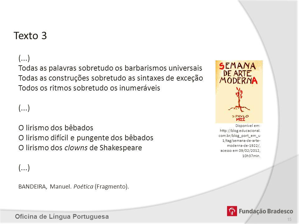 Oficina de Língua Portuguesa Texto 3 Disponível em: http://blog.educacional. com.br/blog_port_em_u 1/tag/semana-de-arte- moderna-de-1922/, acesso em 0