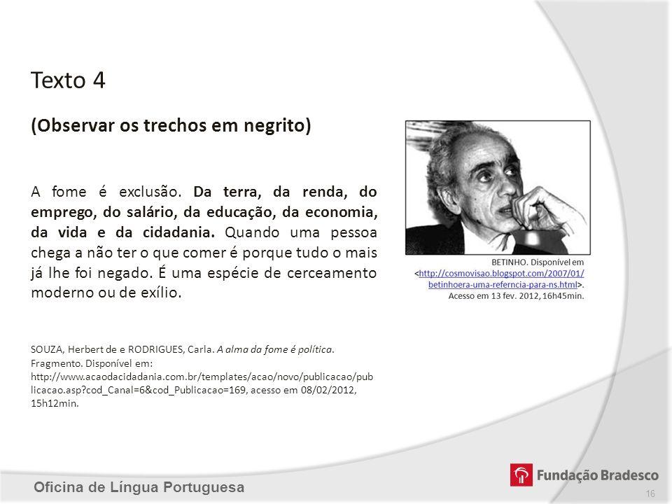 Oficina de Língua Portuguesa Texto 4 A fome é exclusão. Da terra, da renda, do emprego, do salário, da educação, da economia, da vida e da cidadania.