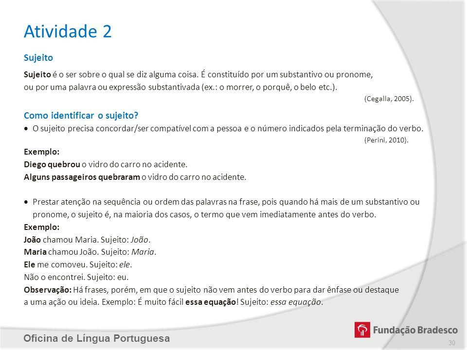 Atividade 2 Oficina de Língua Portuguesa Sujeito Sujeito é o ser sobre o qual se diz alguma coisa. É constituído por um substantivo ou pronome, ou por