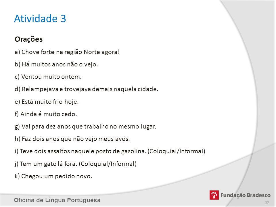 Atividade 3 Oficina de Língua Portuguesa Orações a) Chove forte na região Norte agora! b) Há muitos anos não o vejo. c) Ventou muito ontem. d) Relampe