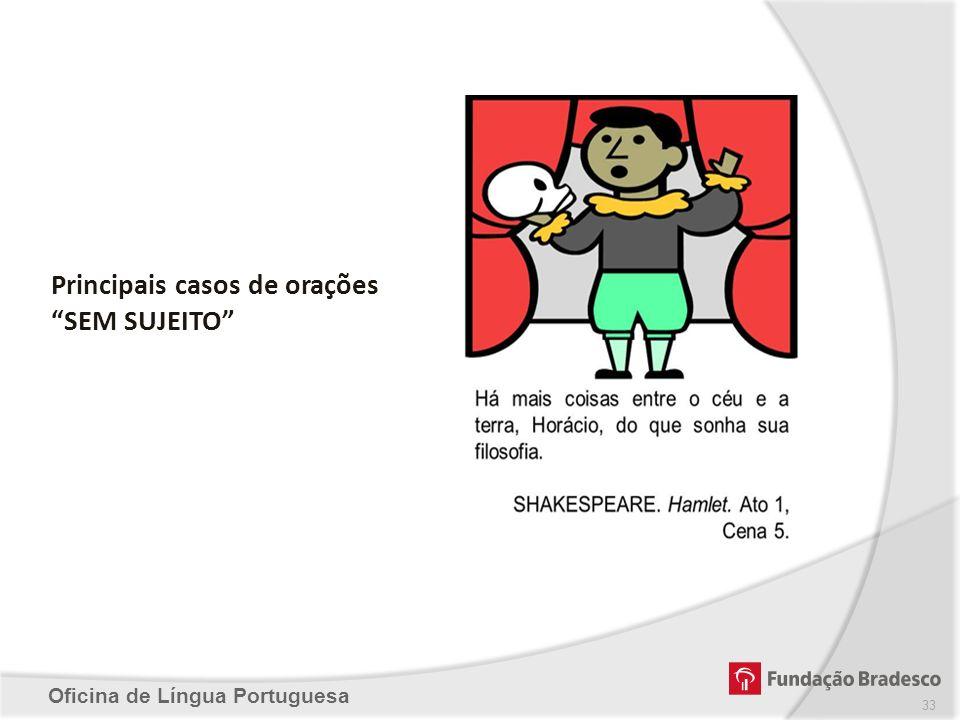 Oficina de Língua Portuguesa Principais casos de orações SEM SUJEITO 33