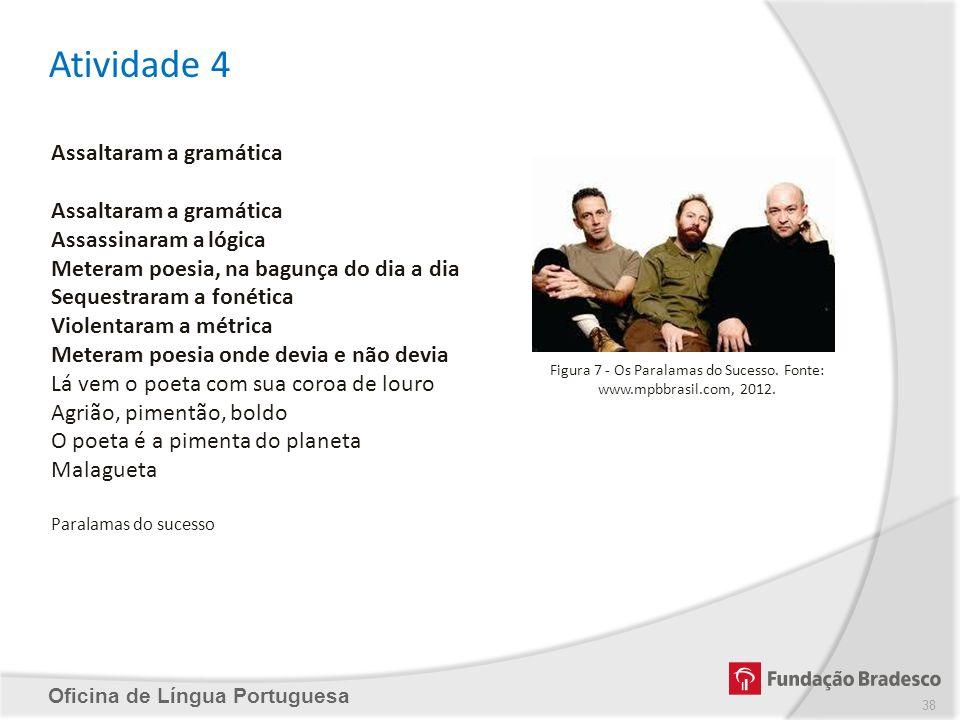 Atividade 4 Oficina de Língua Portuguesa Assaltaram a gramática Assassinaram a lógica Meteram poesia, na bagunça do dia a dia Sequestraram a fonética