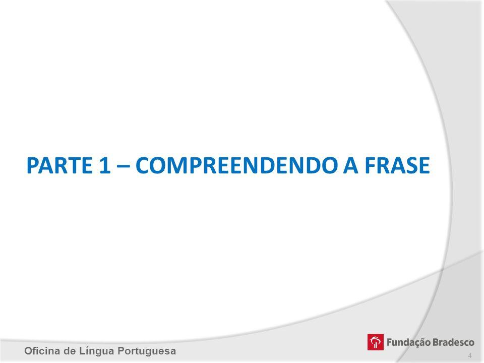 Oficina de Língua Portuguesa PARTE 1 – COMPREENDENDO A FRASE 4