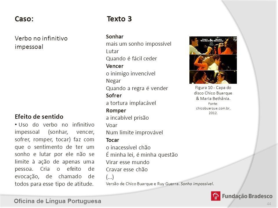Oficina de Língua Portuguesa Caso: Verbo no infinitivo impessoal Texto 3 Sonhar mais um sonho impossível Lutar Quando é fácil ceder Vencer o inimigo i