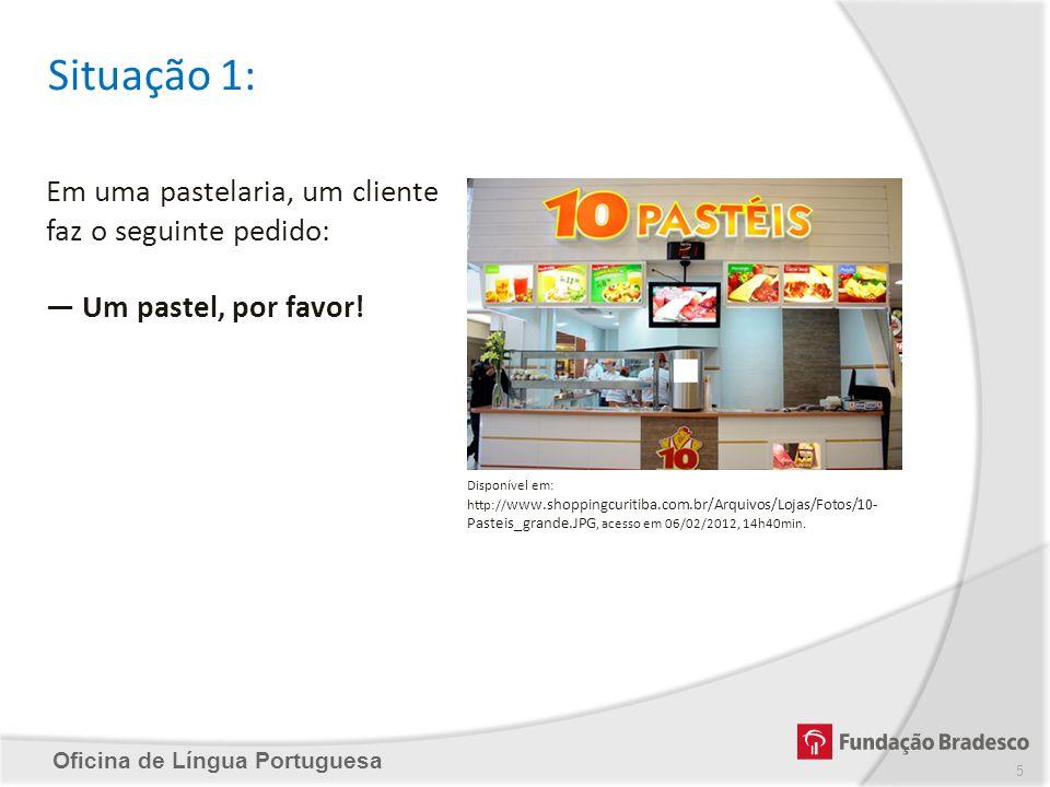 Oficina de Língua Portuguesa Situação 1: Em uma pastelaria, um cliente faz o seguinte pedido: Um pastel, por favor! Disponível em: http:// www.shoppin