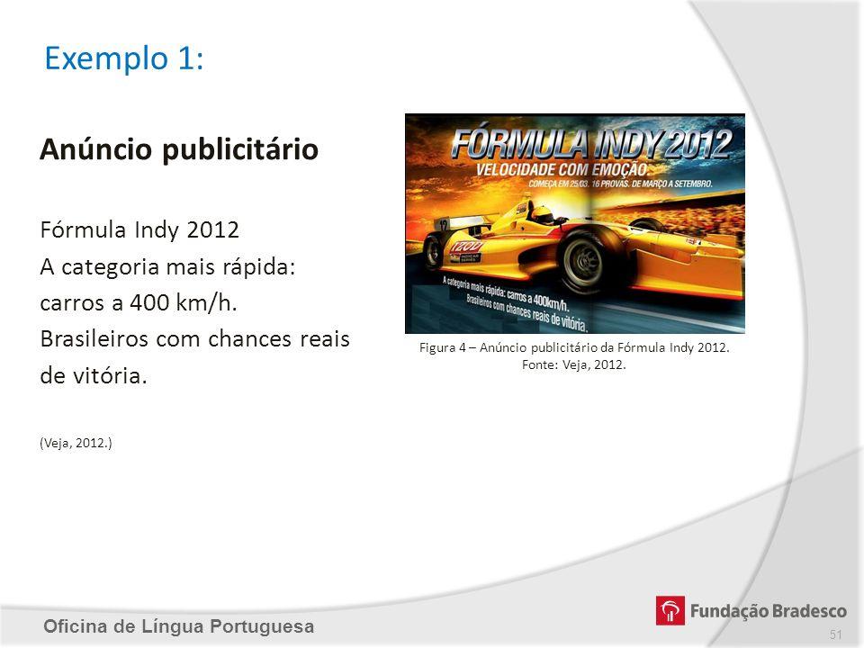 Exemplo 1: Oficina de Língua Portuguesa Anúncio publicitário Fórmula Indy 2012 A categoria mais rápida: carros a 400 km/h. Brasileiros com chances rea